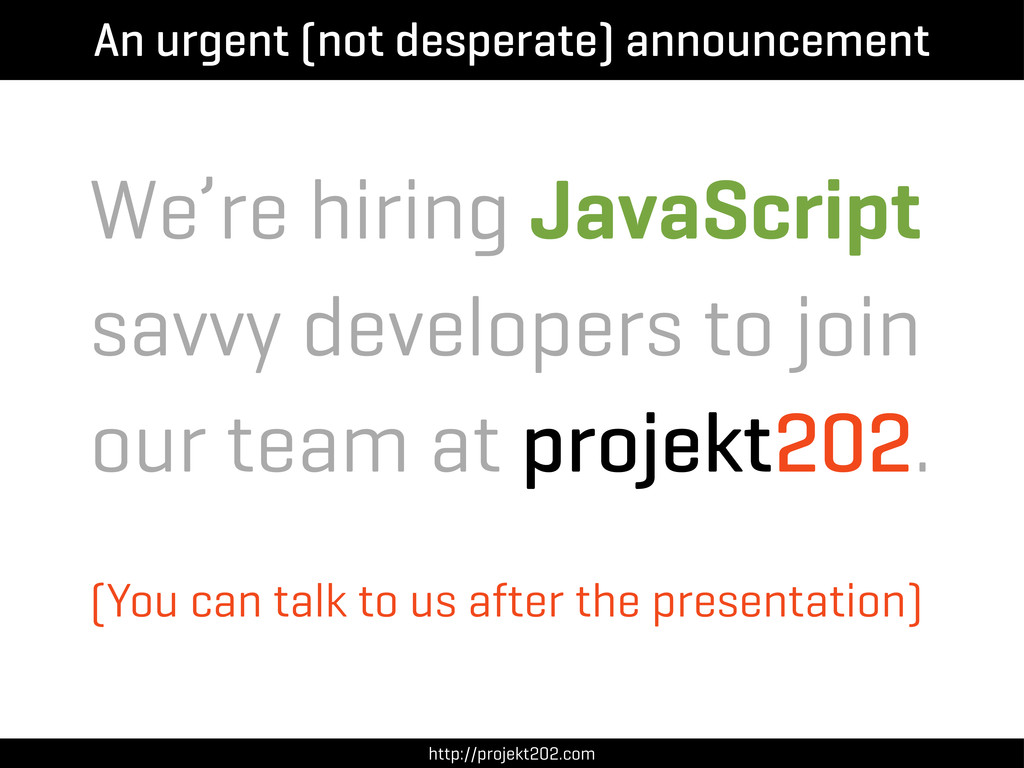 We're hiring JavaScript savvy developers to joi...