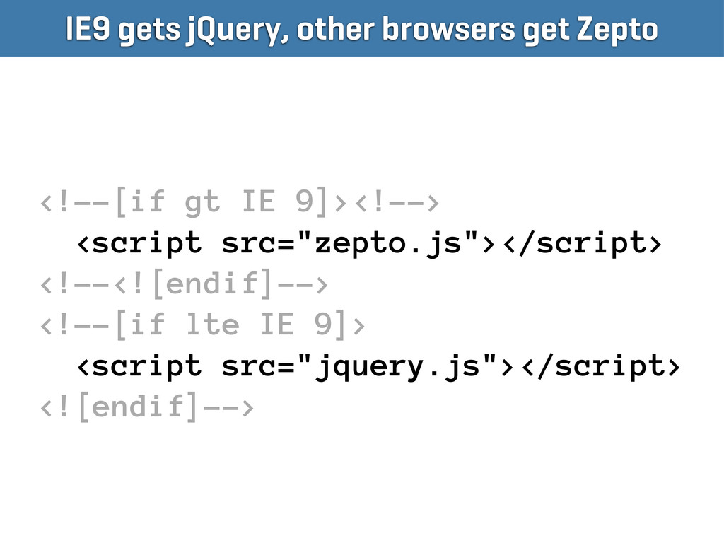 IE9 gets jQuery, other browsers get Zepto <!--[...