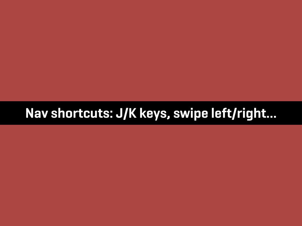 Nav shortcuts: J/K keys, swipe left/right…