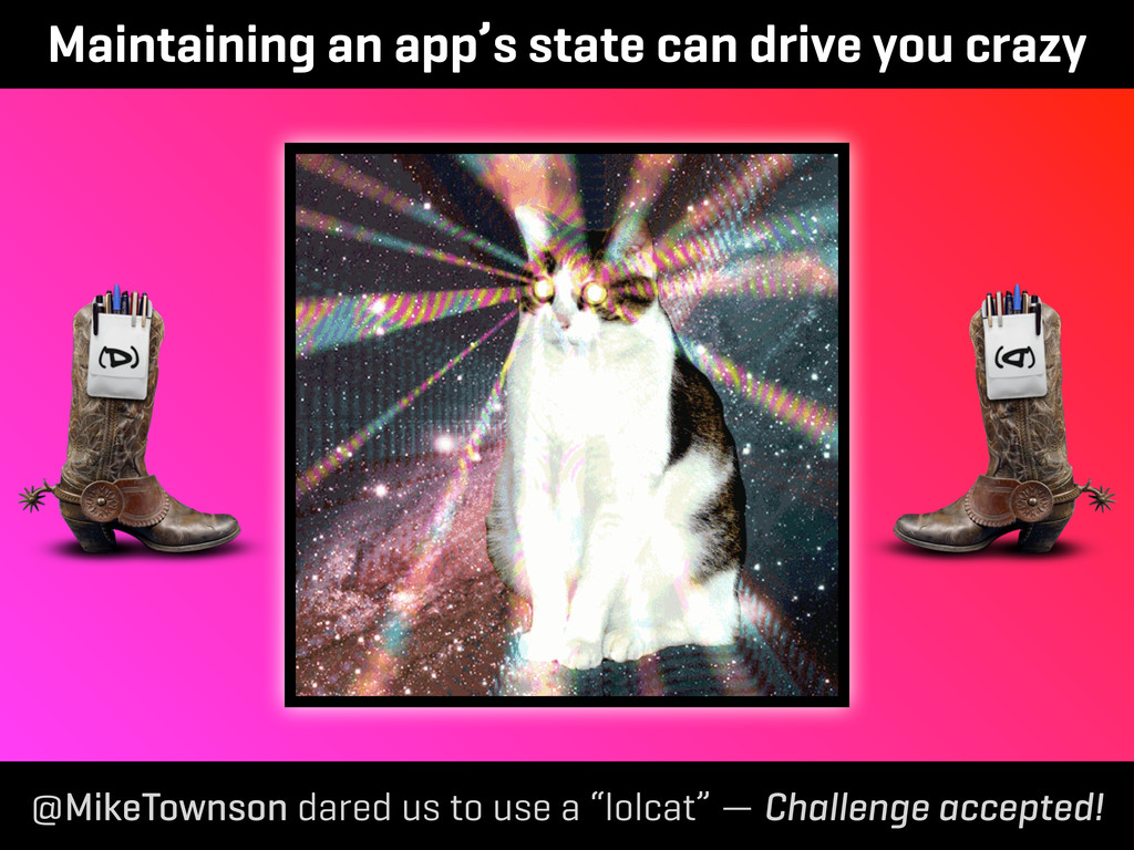 Maintaining an app's state can drive you crazy ...