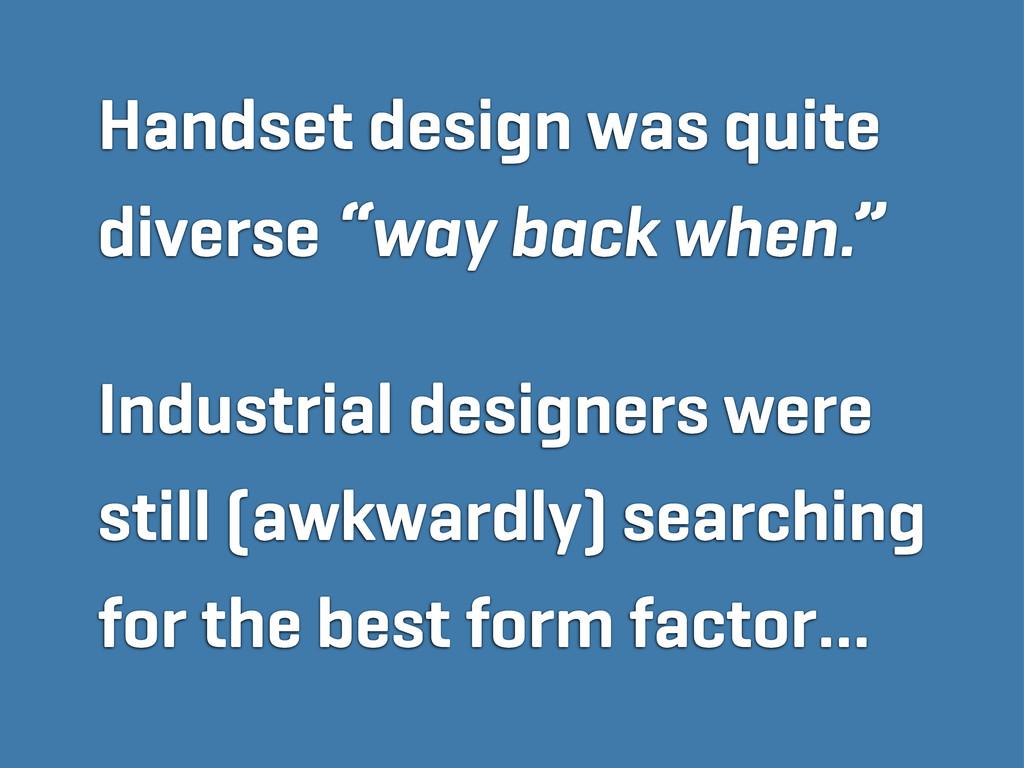 """Handset design was quite diverse """"way back when..."""