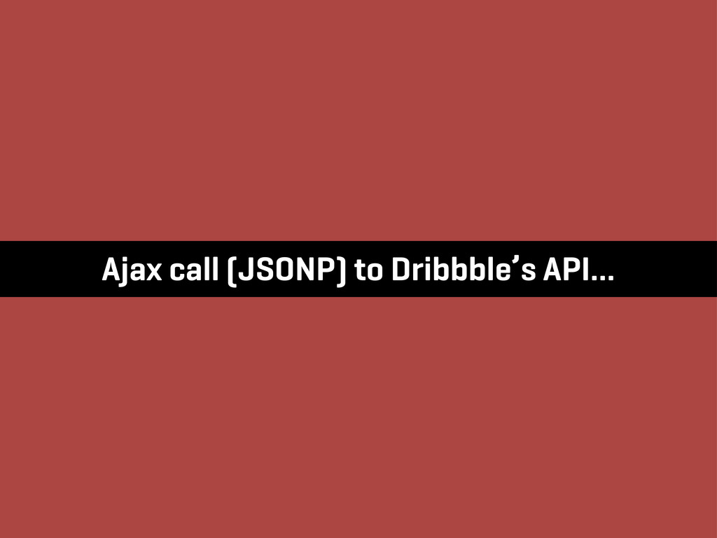 Ajax call (JSONP) to Dribbble's API…