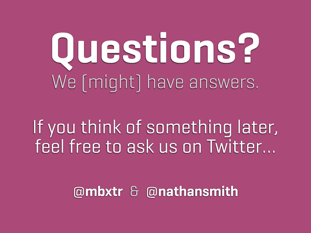 Questions? We (might) have answers. @mbxtr & @n...