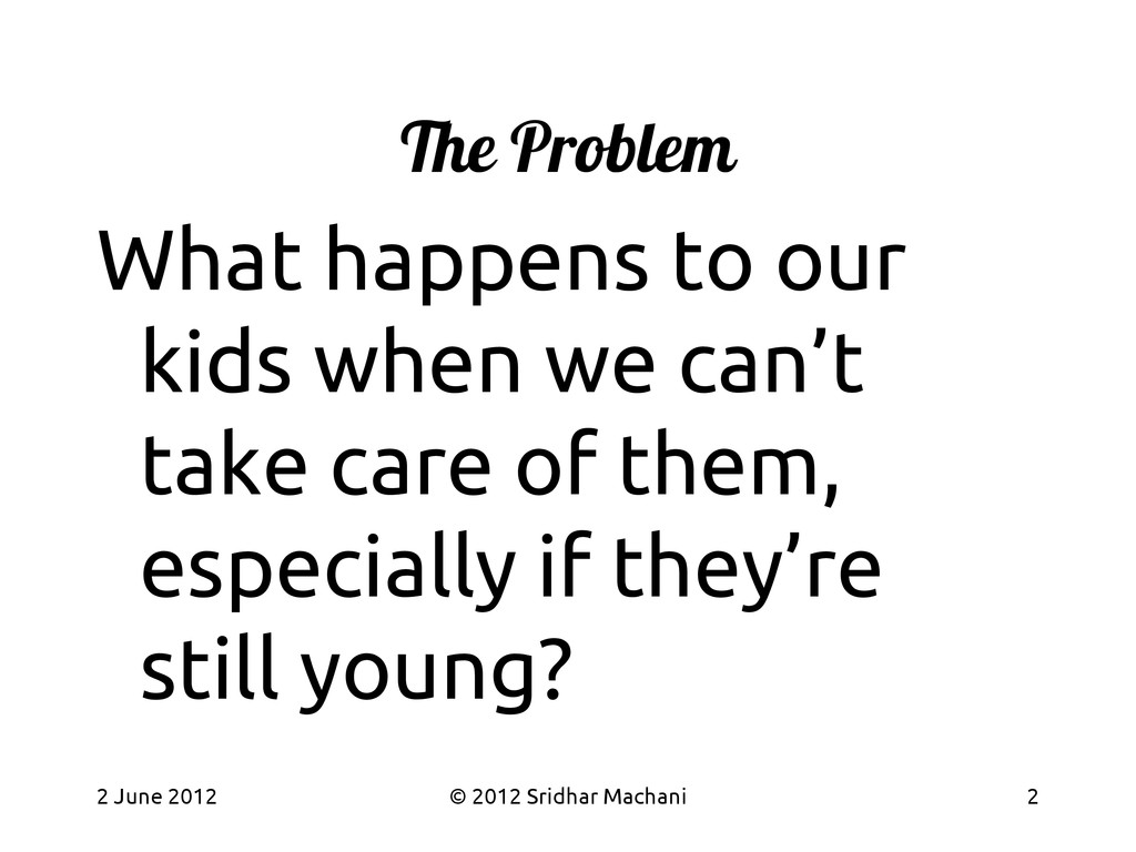 The Problem What happens to our kids when we ca...