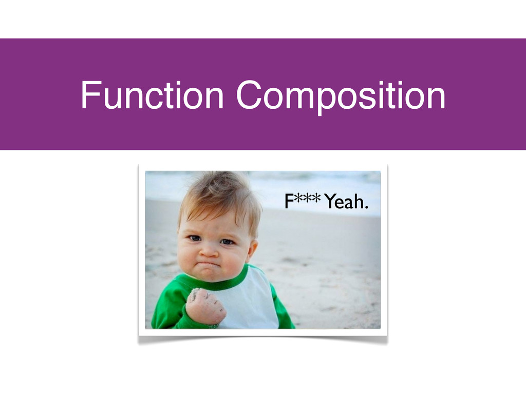 Function Composition F*** Yeah.