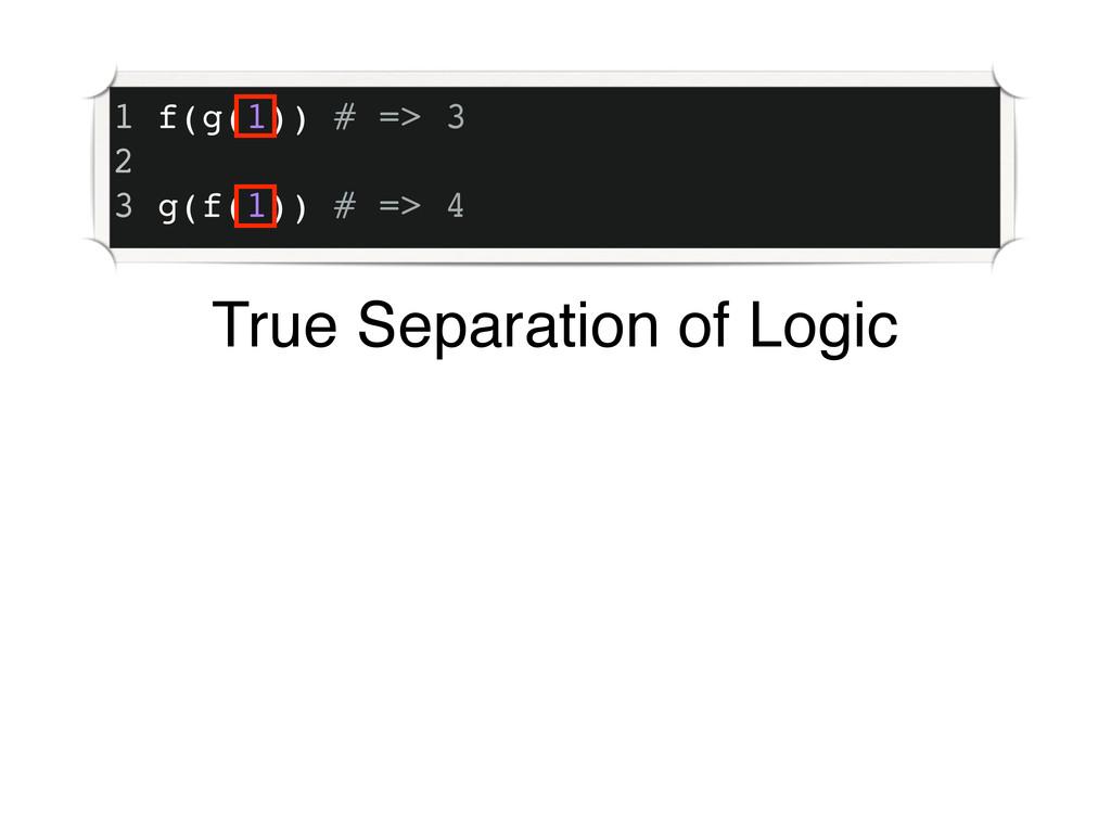 1 f(g(1)) # => 3 2 3 g(f(1)) # => 4 True Separa...