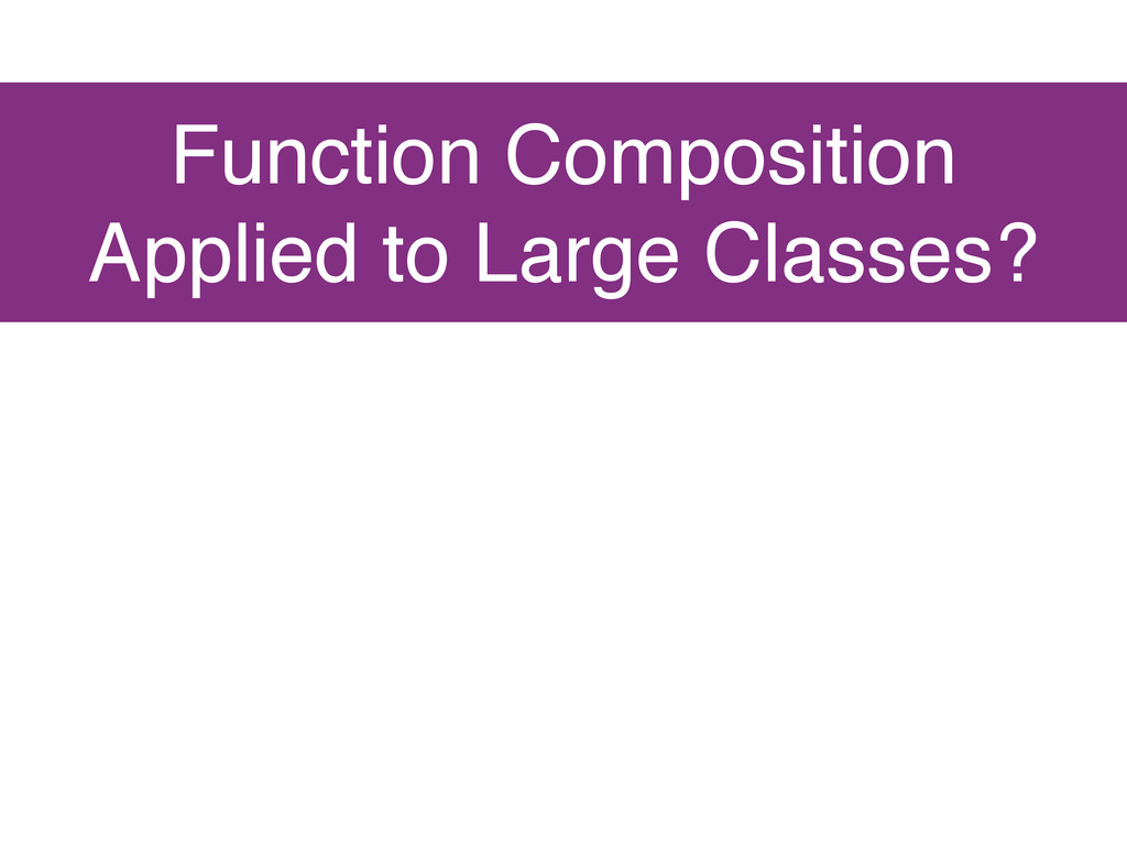 Function Composition Applied to Large Classes?
