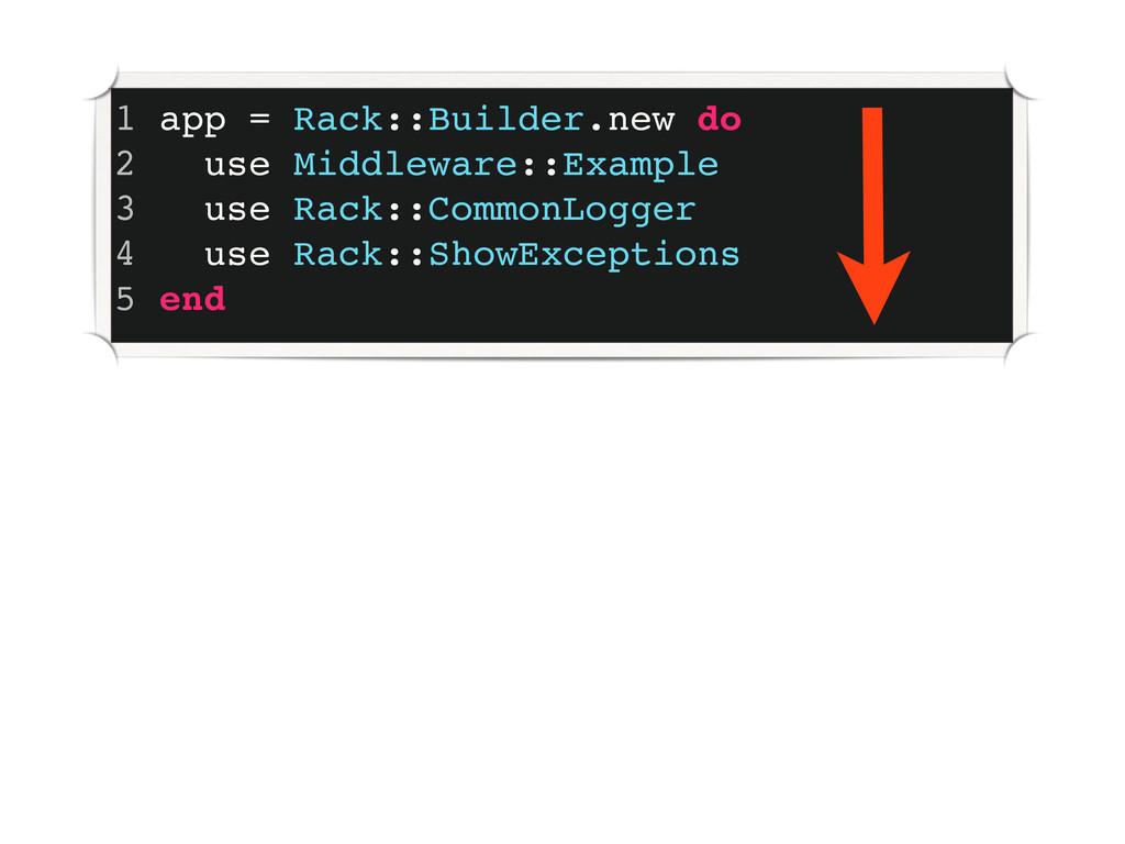 1 app = Rack::Builder.new do 2 use Middleware::...