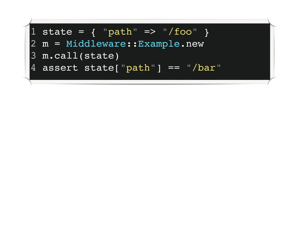 """1 state = { """"path"""" => """"/foo"""" } 2 m = Middleware..."""