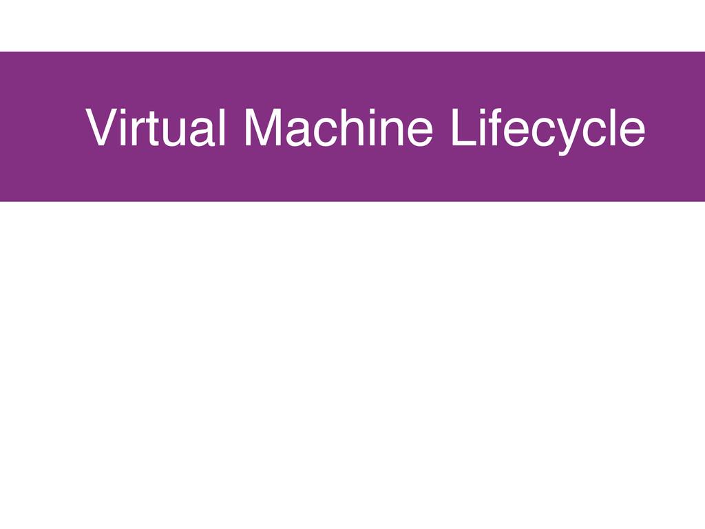 Virtual Machine Lifecycle