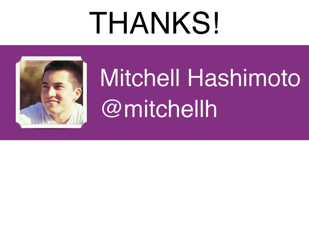 Mitchell Hashimoto @mitchellh THANKS!