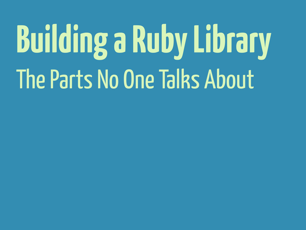 Building a Ruby Library The Parts No One Talks ...