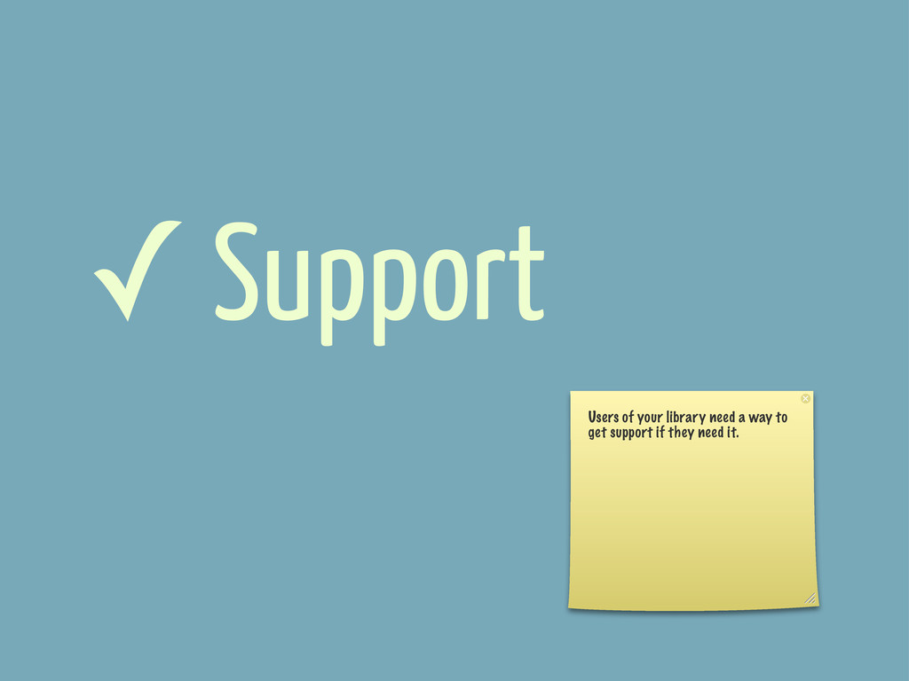 ✓ Support Users of your library need a way to g...