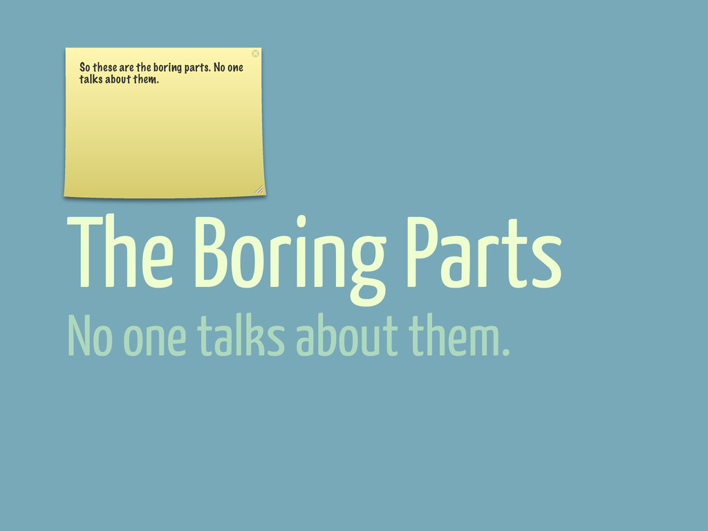 The Boring Parts So these are the boring parts....