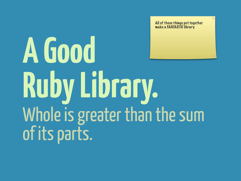 A Good Ruby Library. All of these things put to...