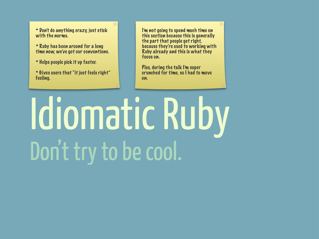 Idiomatic Ruby * Don't do anything crazy, just ...