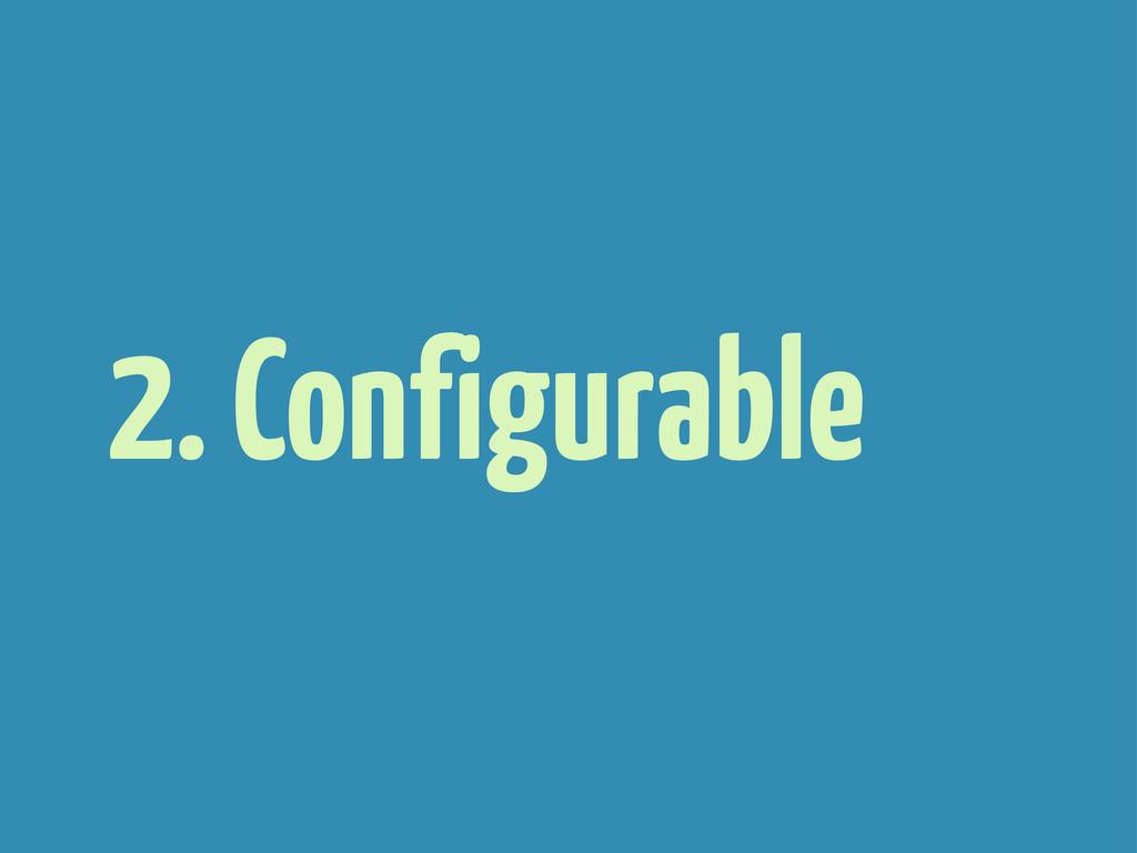 2. Configurable