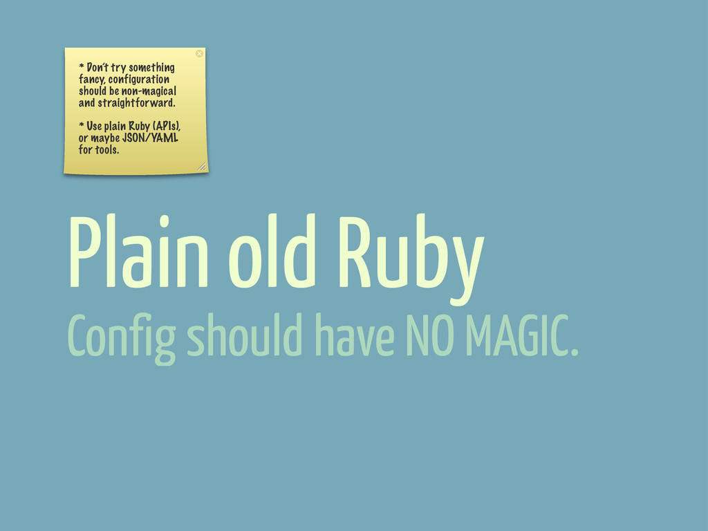 Plain old Ruby * Don't try something fancy, con...