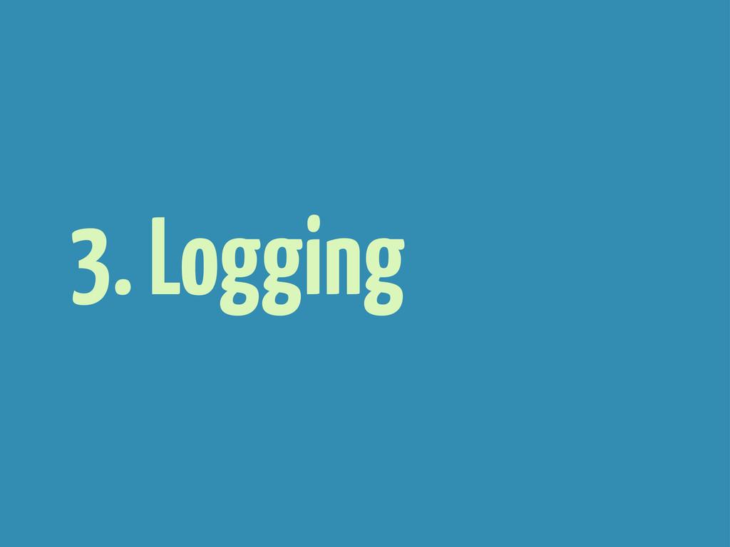 3. Logging