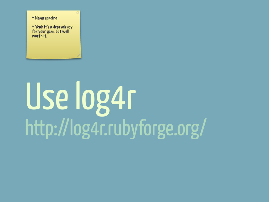Use log4r * Namespacing * Yeah it's a dependenc...