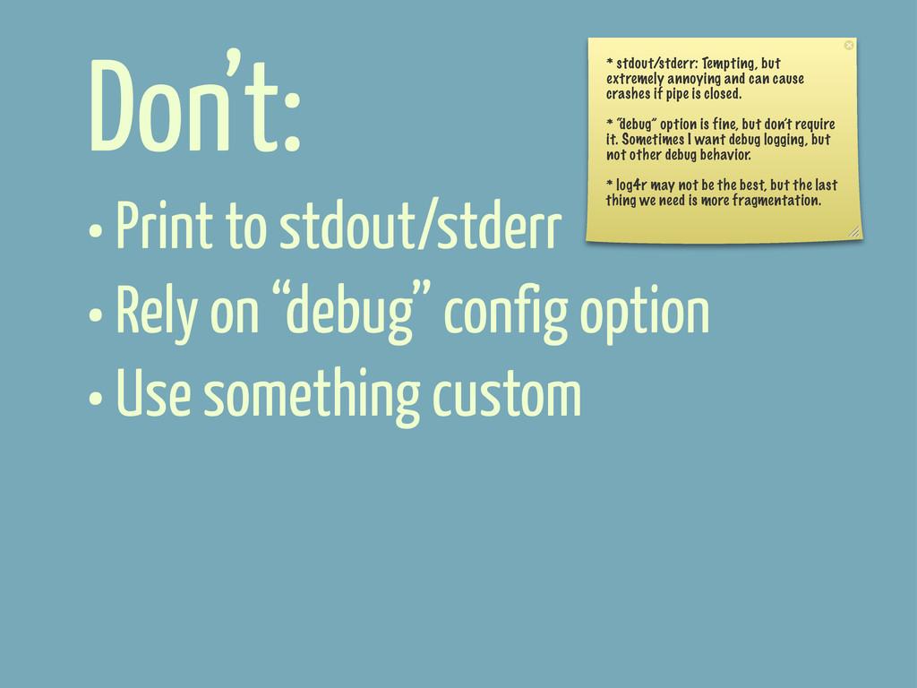 "Don't: • Print to stdout/stderr • Rely on ""debu..."