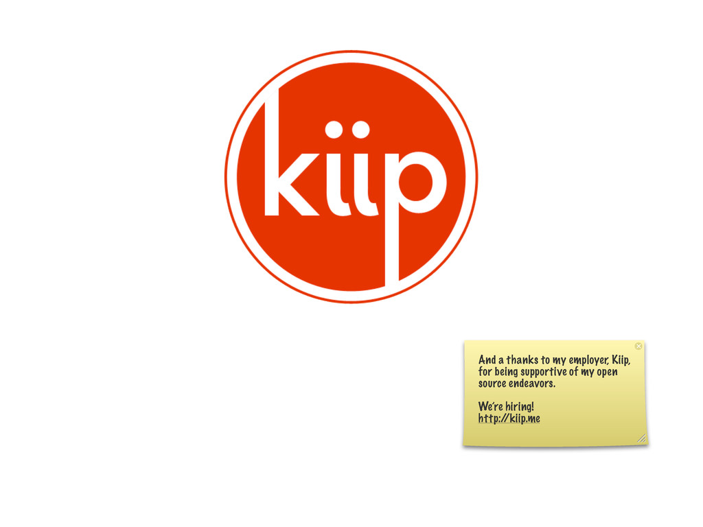 And a thanks to my employer, Kiip, for being su...