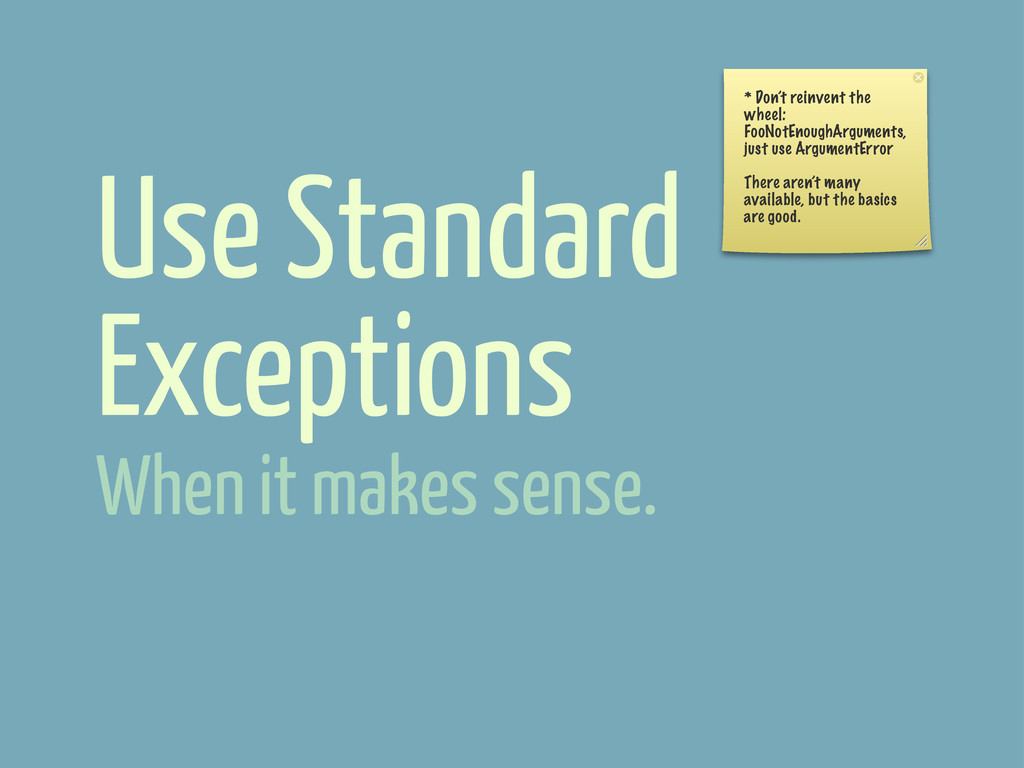 Use Standard Exceptions When it makes sense. * ...