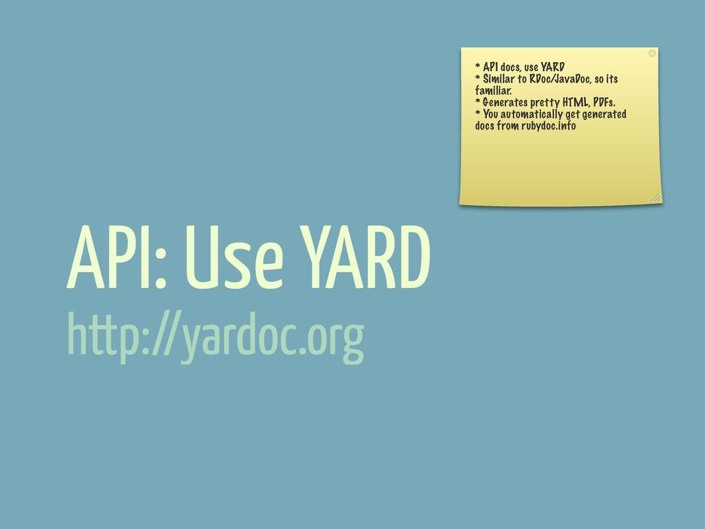 API: Use YARD * API docs, use YARD * Similar to...