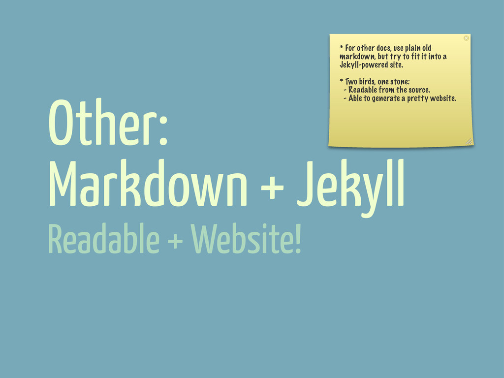 Other: Markdown + Jekyll * For other docs, use ...