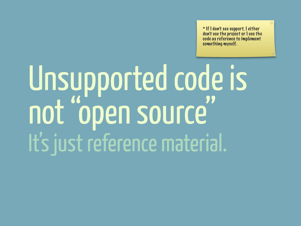 """Unsupported code is not """"open source"""" * If I do..."""