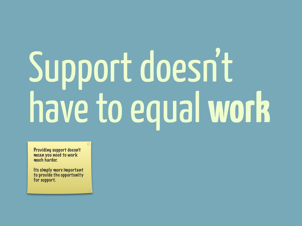 Support doesn't have to equal work Providing su...