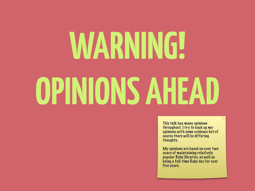 WARNING! OPINIONS AHEAD This talk has many opin...