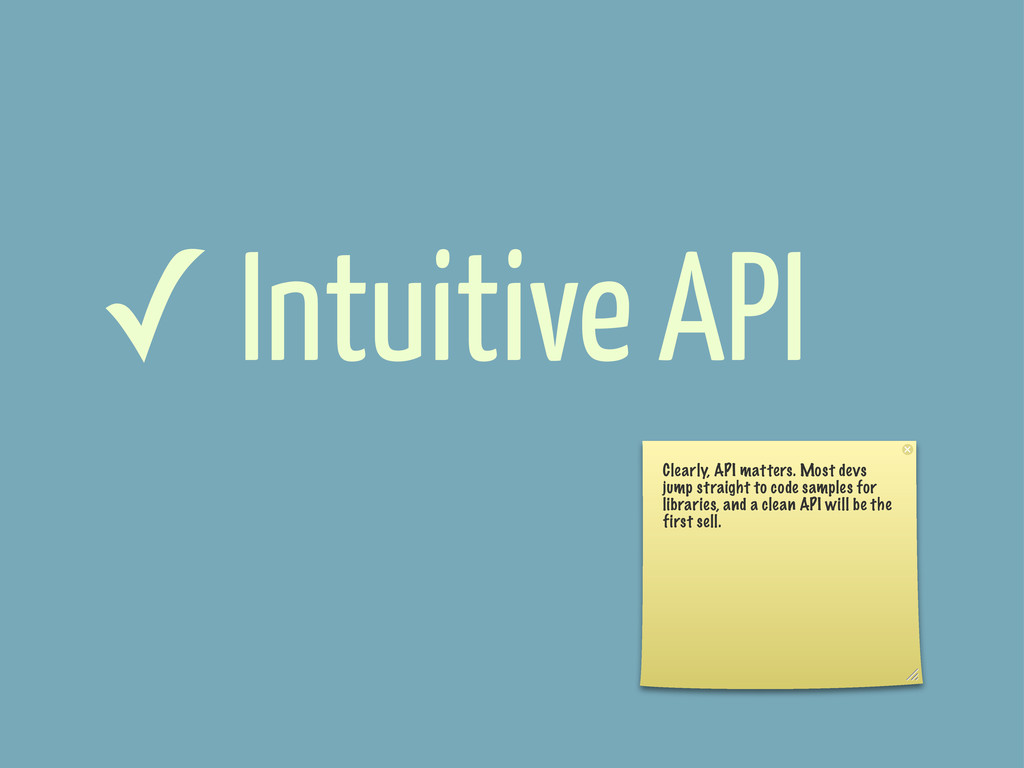 ✓ Intuitive API Clearly, API matters. Most devs...
