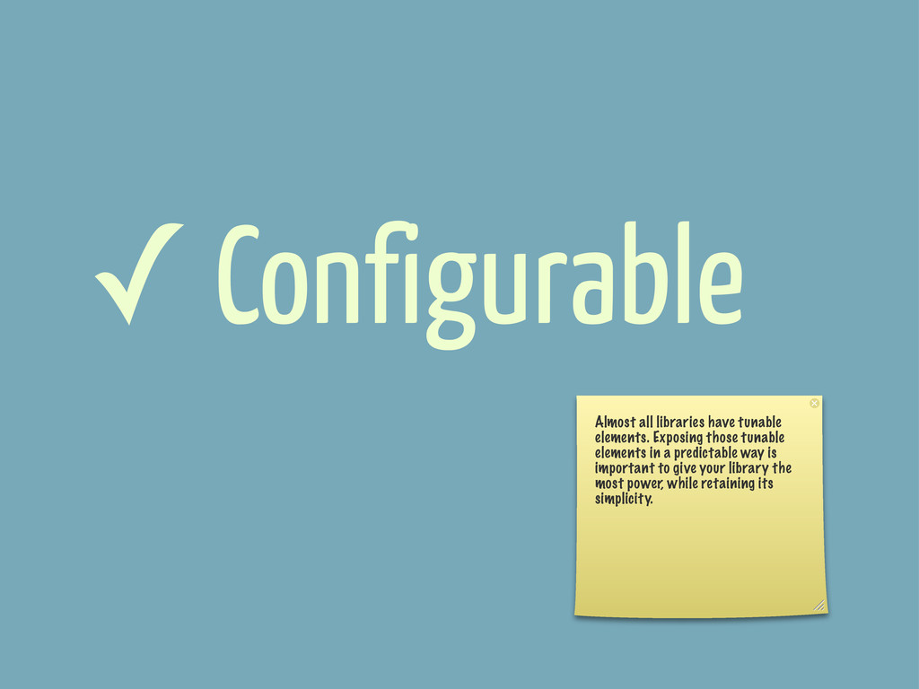 ✓ Configurable Almost all libraries have tunabl...