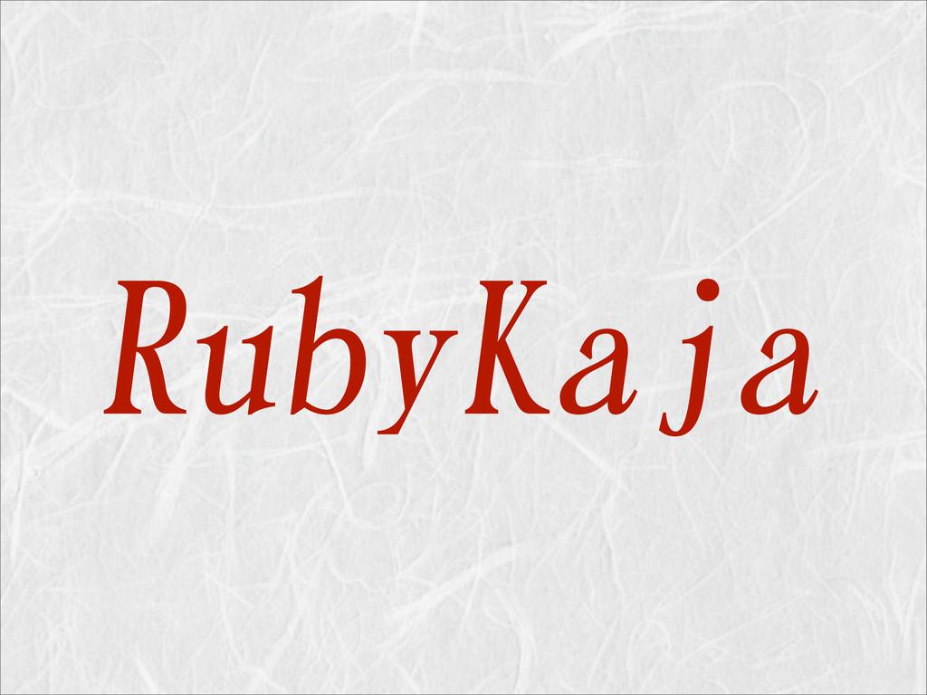 RubyKaja