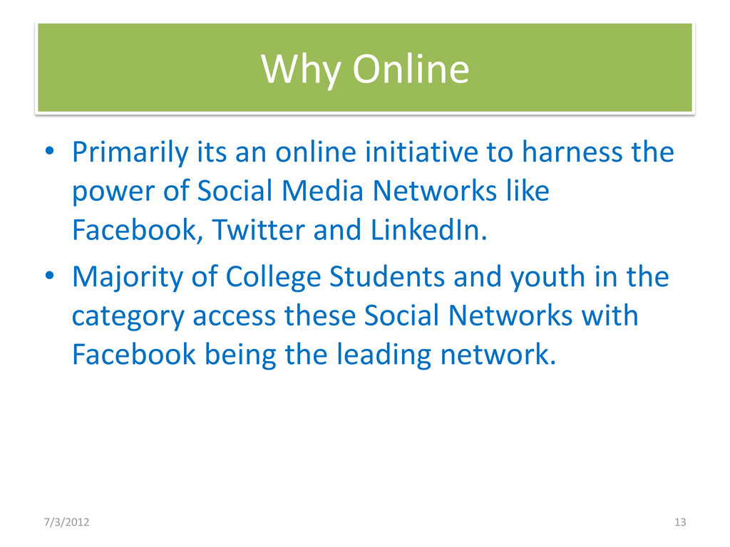 Why Online • Primarily its an online initiative...