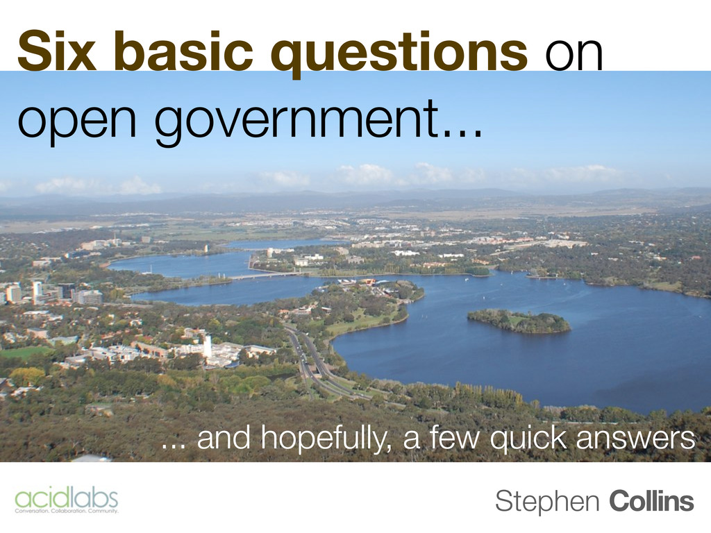 Six basic questions on open government... Steph...