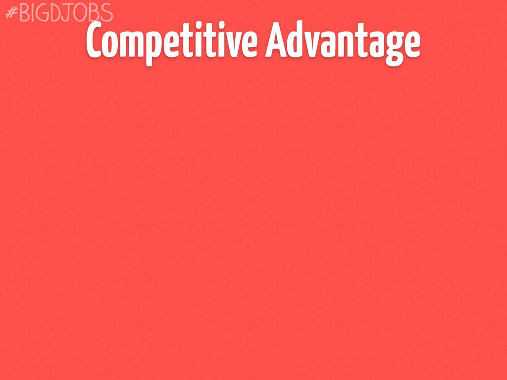 Competitive Advantage #BigDJobs