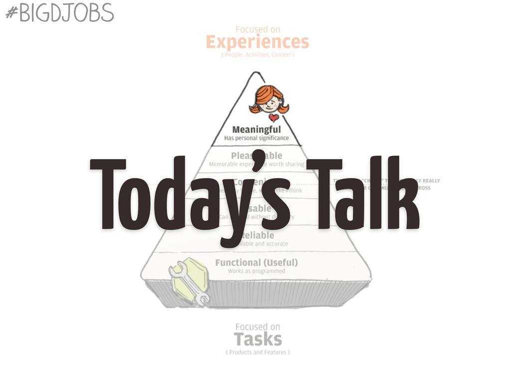 Today's Talk #BigDJobs