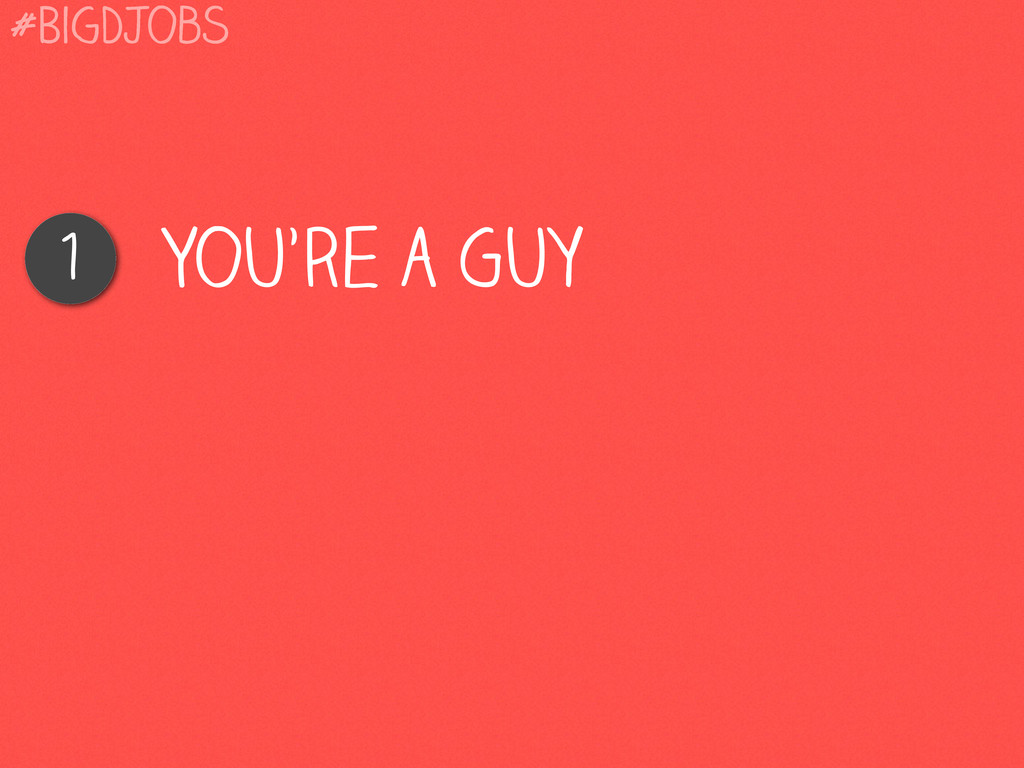 You're a Guy 1 #BigDJobs