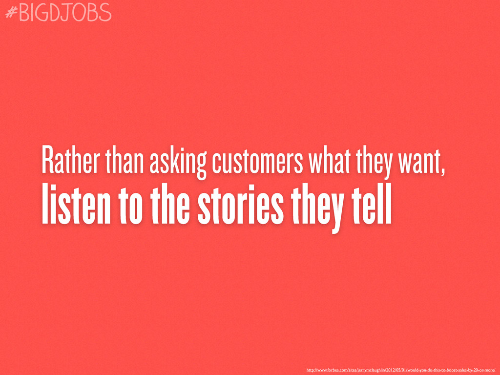 Rather than asking customers what they want, li...