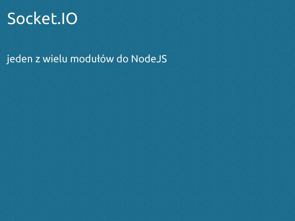 Socket.IO jeden z wielu modułów do NodeJS