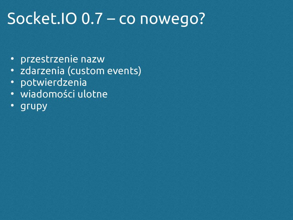 Socket.IO 0.7 – co nowego? ● przestrzenie nazw ...