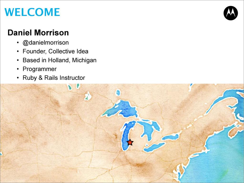 WELCOME Daniel Morrison • @danielmorrison • Fou...