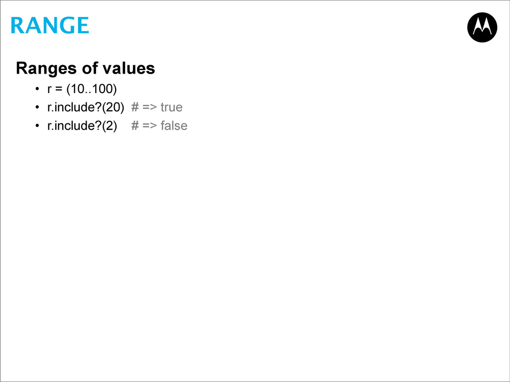 RANGE Ranges of values • r = (10..100) • r.incl...