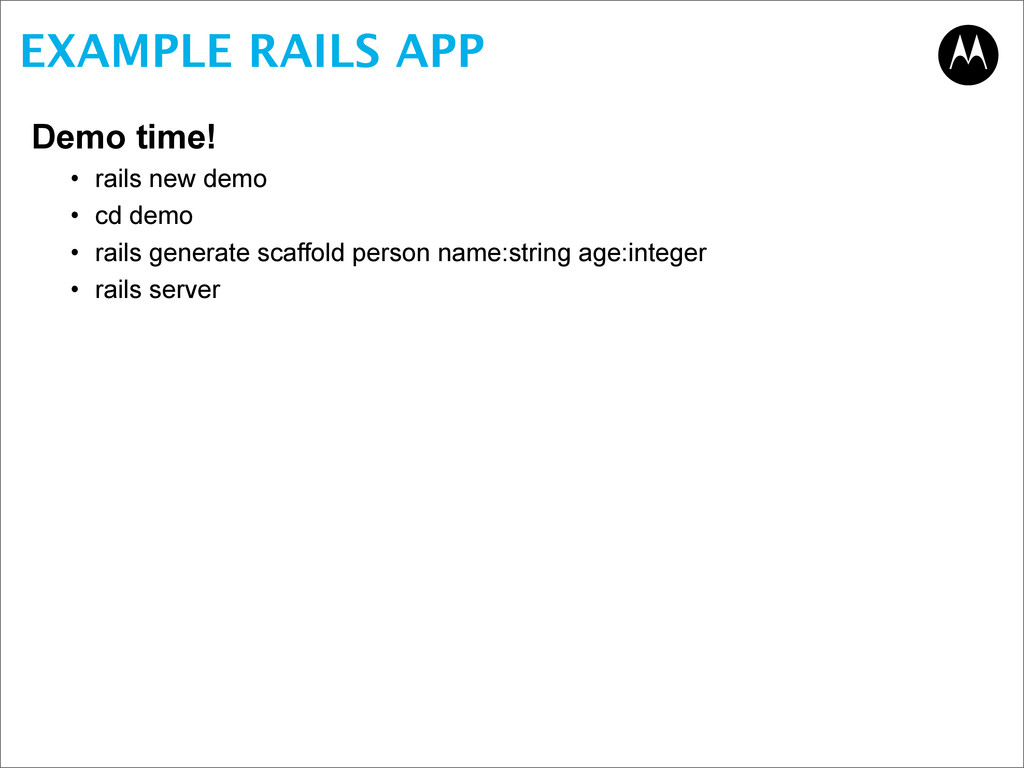 EXAMPLE RAILS APP Demo time! • rails new demo •...
