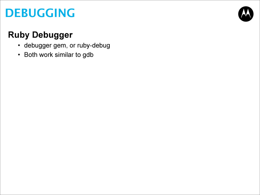 DEBUGGING Ruby Debugger • debugger gem, or ruby...