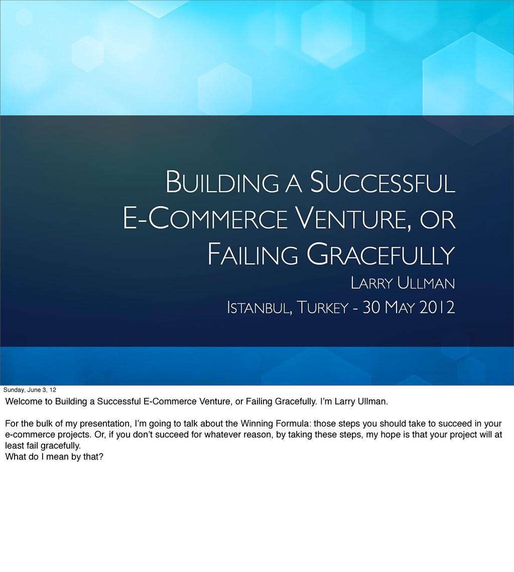BUILDING A SUCCESSFUL E-COMMERCE VENTURE, OR FA...