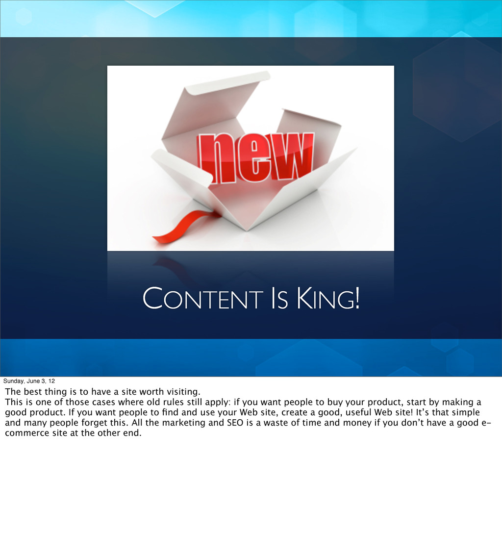 CONTENT IS KING! Sunday, June 3, 12 The best th...