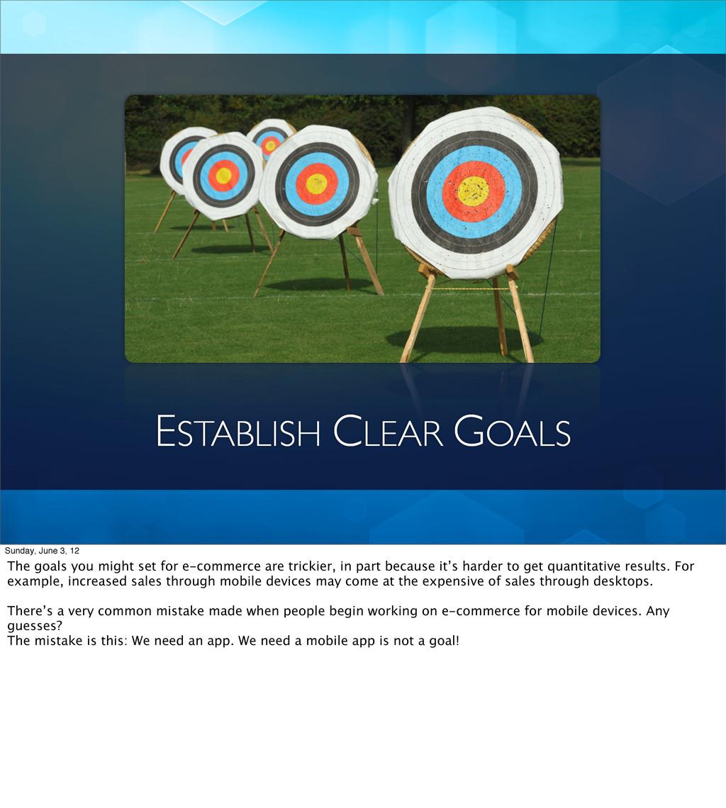 ESTABLISH CLEAR GOALS Sunday, June 3, 12 The go...